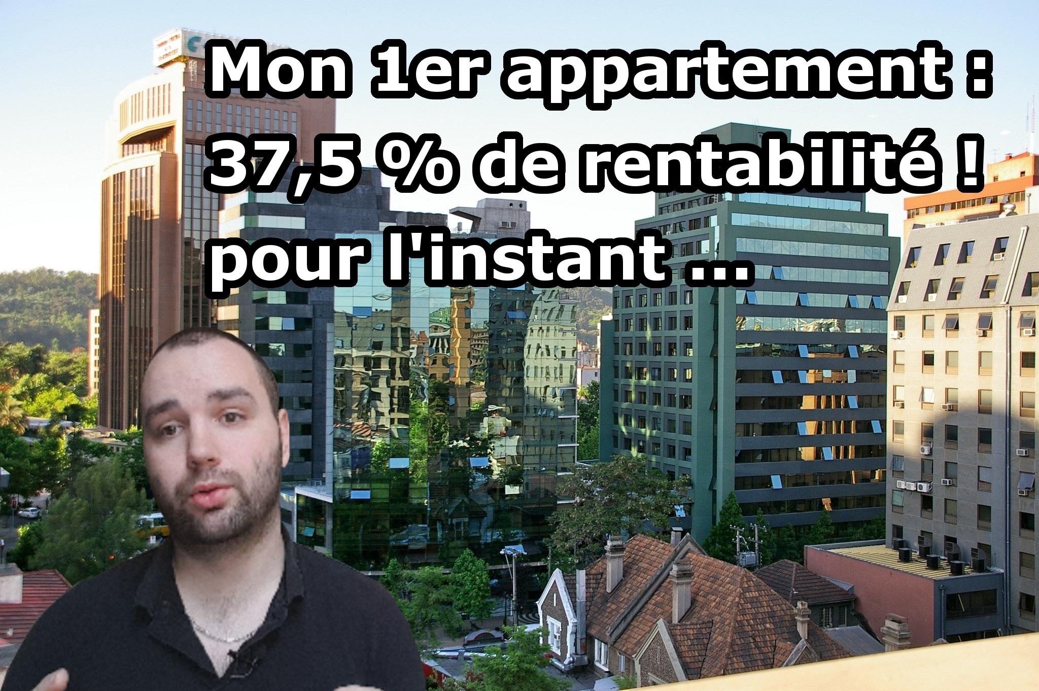 Mon 1er appartement : 37,5 % de rentabilité ! pour l'instant …