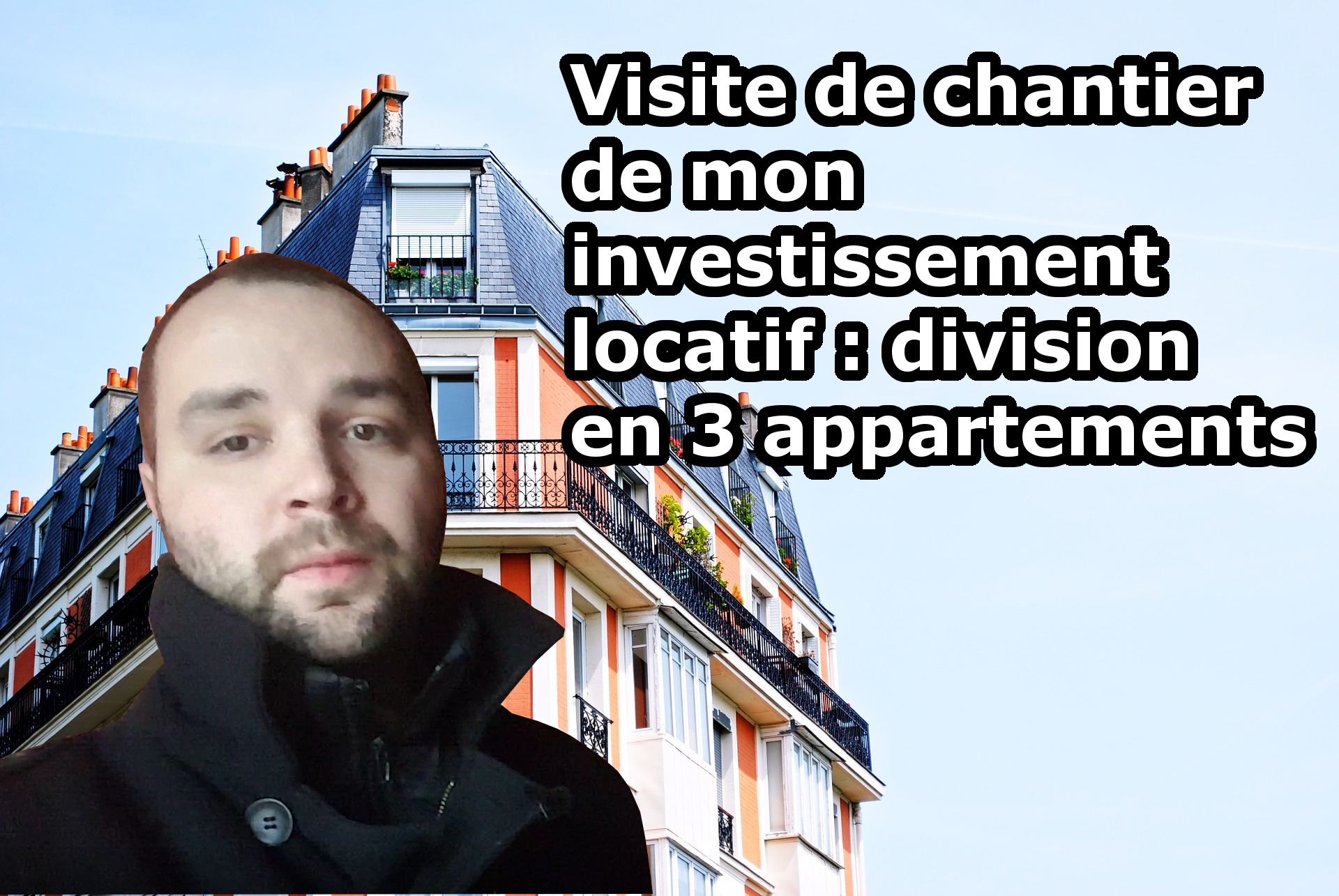 Visite de chantier investissement locatif : division en 3 appartements