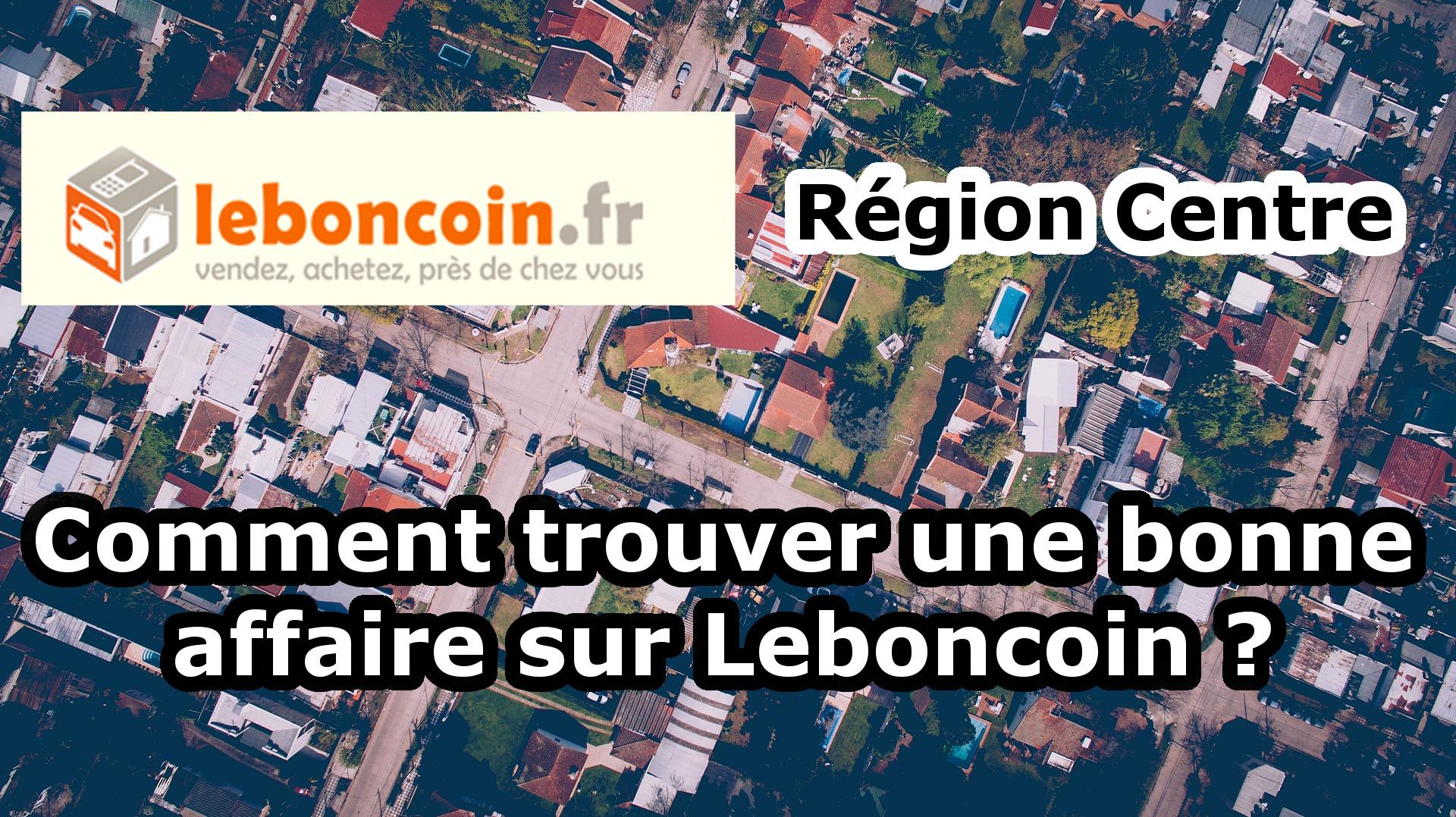 Comment trouver une bonne affaire sur Leboncoin ? Région Centre