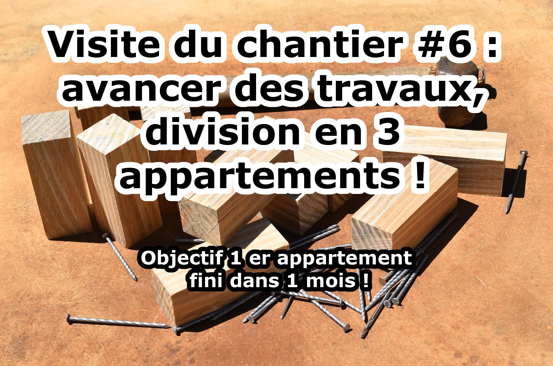Visite du chantier #6 : avancer des travaux, division en 3 appartements