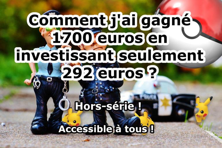 Comment j'ai gagné 1700 euros en investissant 292 euros ? #Hors-série