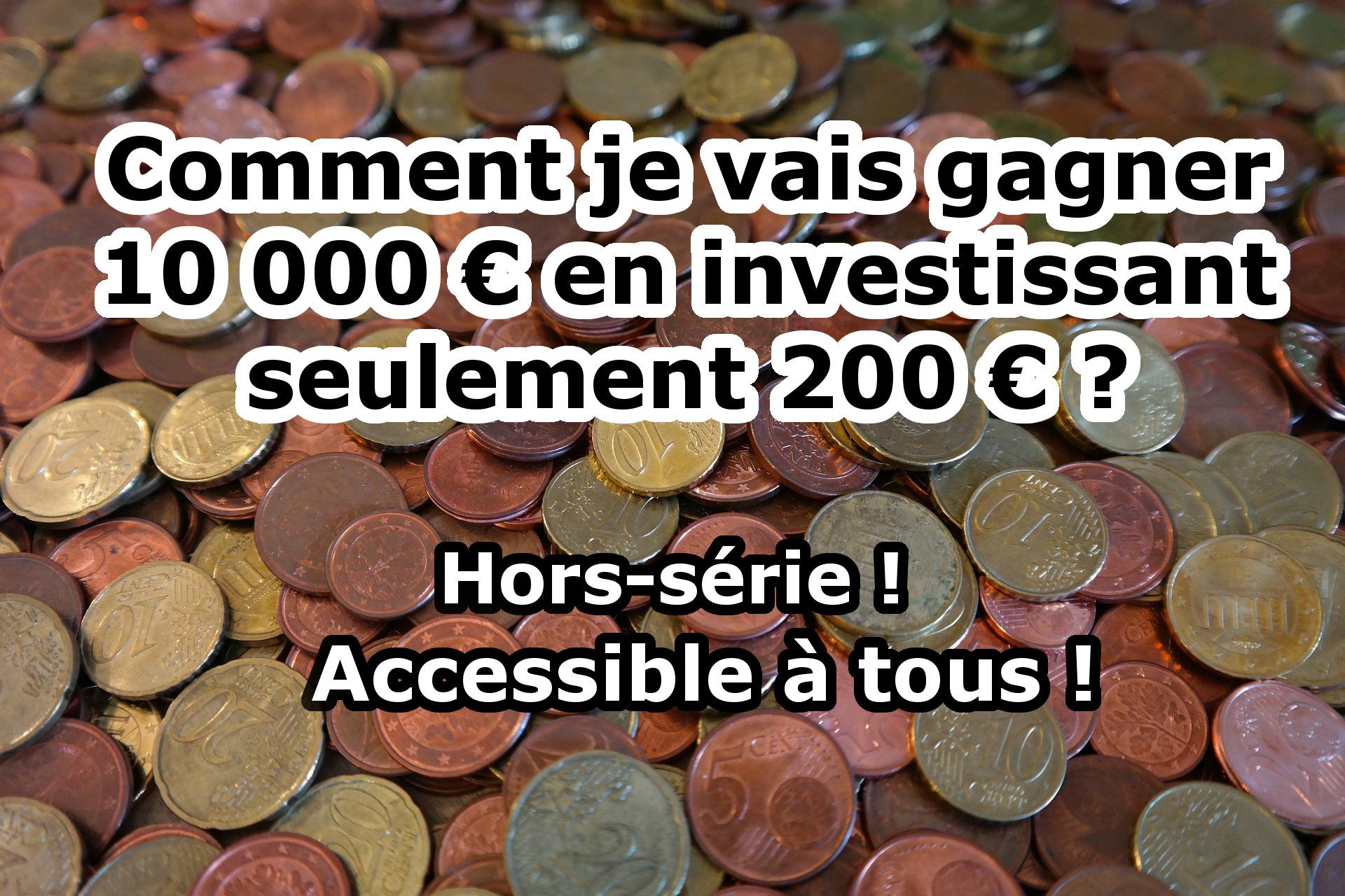 Comment je vais gagner 10 000 € en investissant seulement 200 € ?