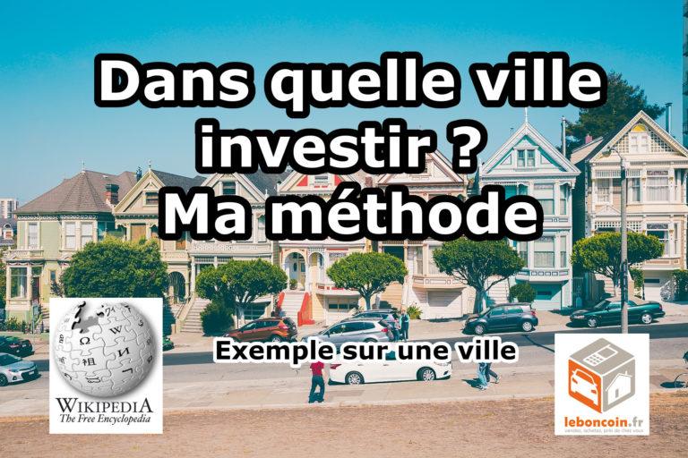 Dans quelle ville investir en immobilier ? Ma méthode
