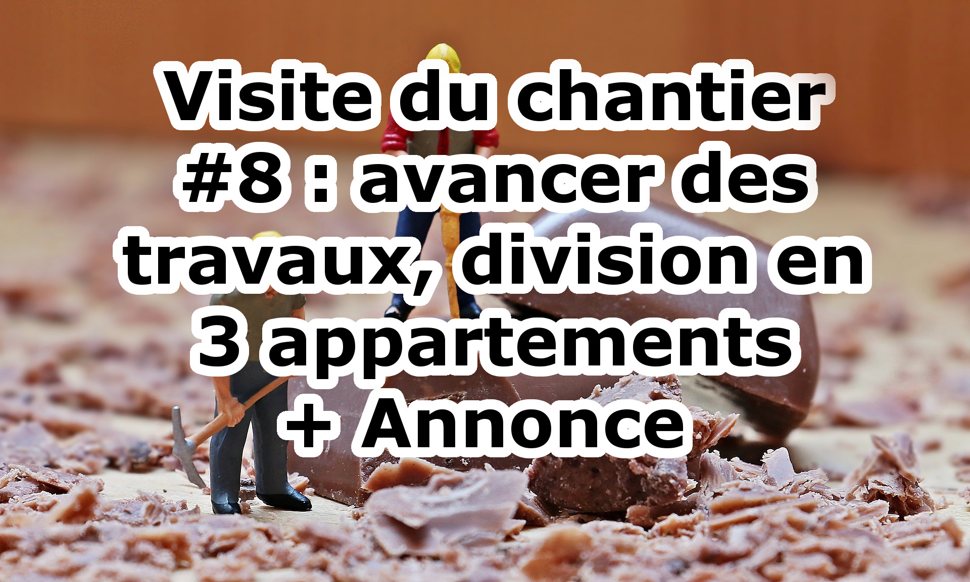Visite du chantier #8 : avancée des travaux, division en 3 appartements + Annonce