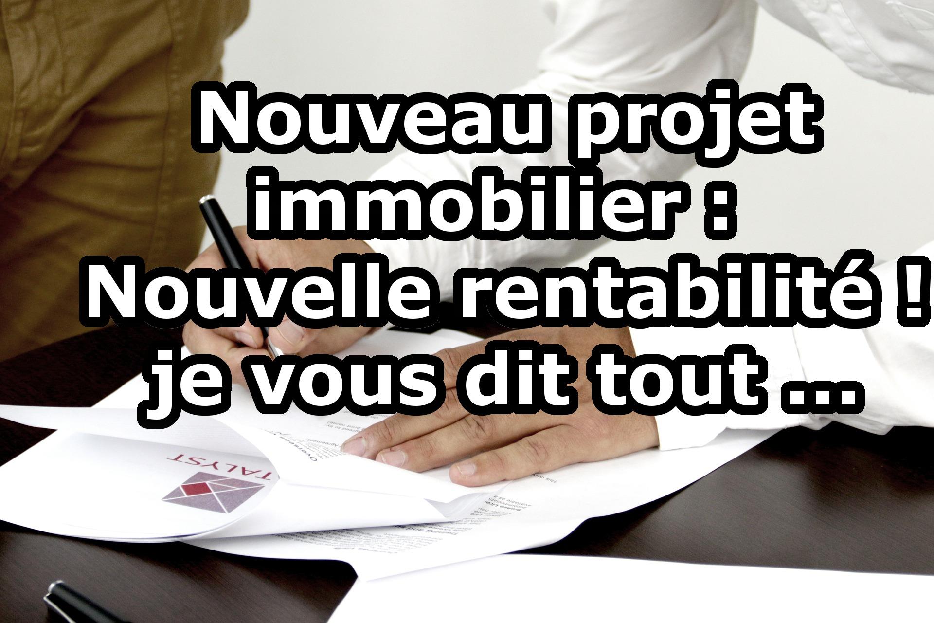 Nouveau projet immobilier : nouvelle rentabilité ! je vous dit tout …