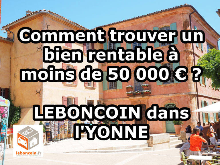Comment trouver un bien rentable à moins de 50 000 euros ? LEBONCOIN