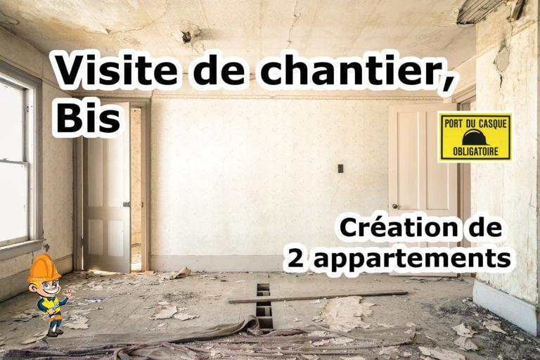 Visite de chantier bis, Création de 2 appartements