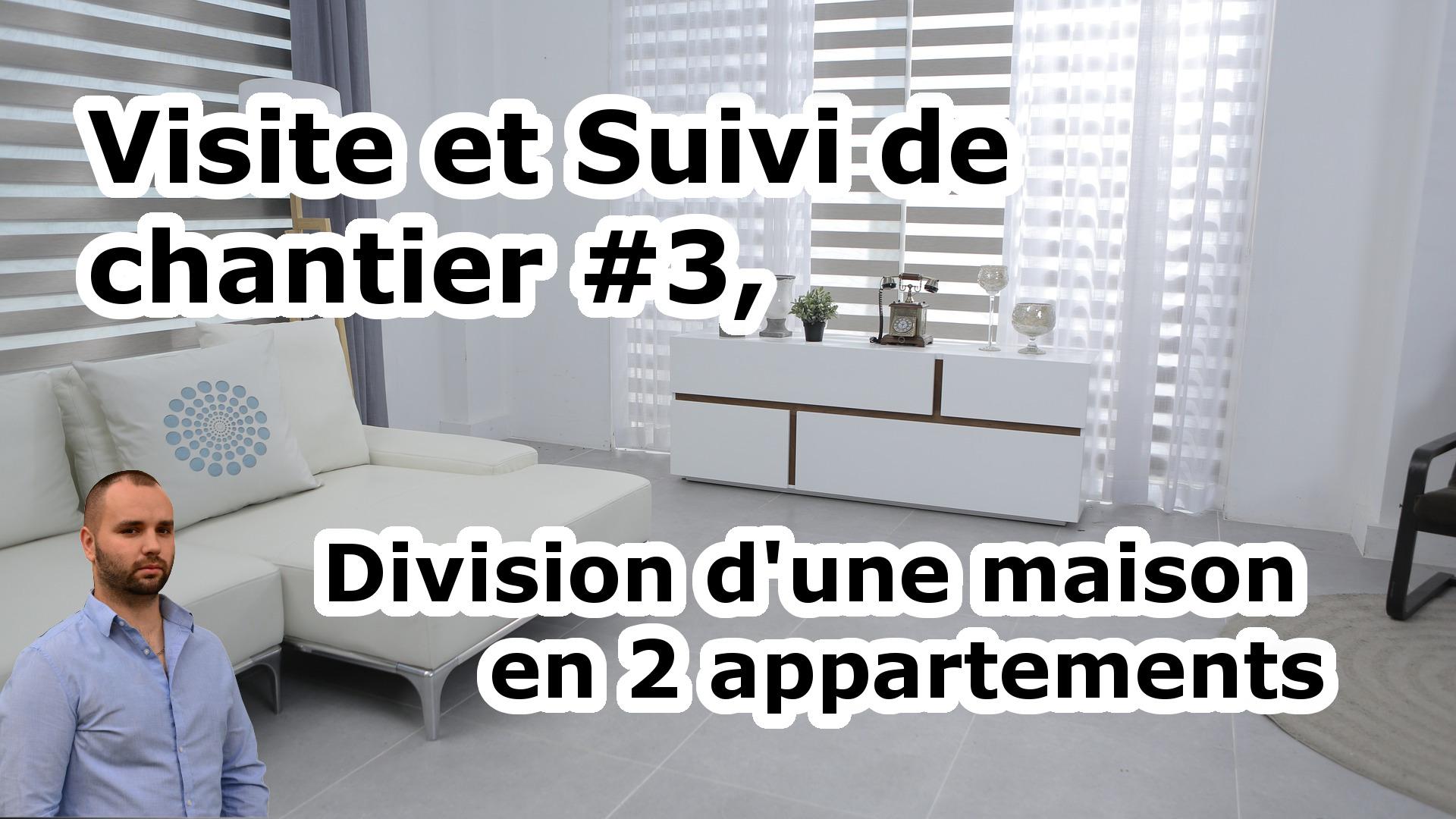 Visite et Suivi de chantier #3, Division d'une maison en 2 appartements