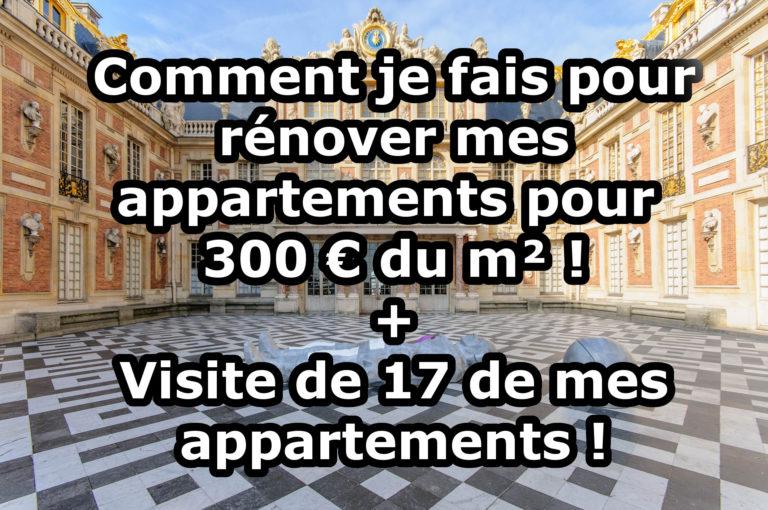 Comment je fais pour rénover mes appartements à 300 € du m² + Visite de 17 appartements