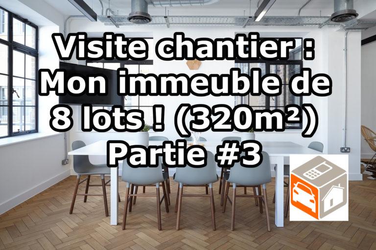 Visite chantier : Mon immeuble de 8 lots ! (320 m²) Partie 3