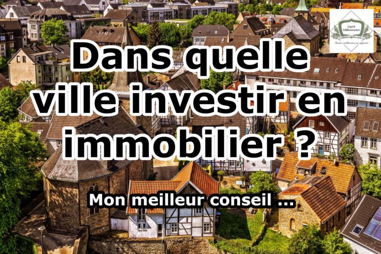 🌎 Dans quelle ville investir en immobilier ?